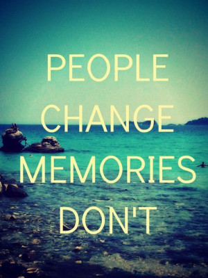 People change, memories don't