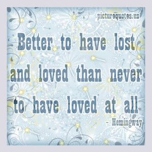 To have lost and loved - Saying quotes