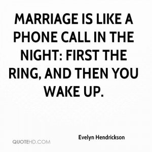 Marriage is like a phone call in the night: first the ring, and then ...