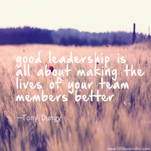 """... the lives of your team members or workers better."""" —Tony Dungy"""