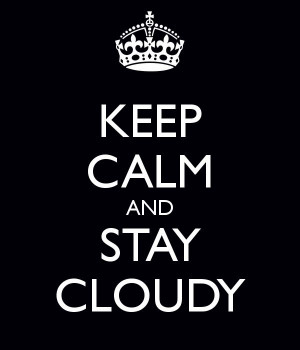Stay cloudy