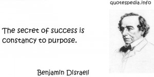 ... Quotes About Success - The secret of success is constancy to purpose