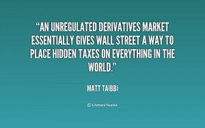 An unregulated derivatives market essentially gives Wall Street a way ...