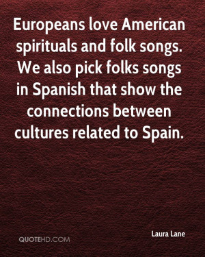 Europeans love American spirituals and folk songs. We also pick folks ...
