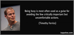 Being busy is most often used as a guise for avoiding the few ...