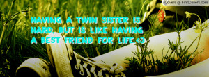 having a twin sister is hard , Pictures , but is like having a best ...