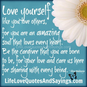 Love yourself like you love others, for you are an amazing soul that ...