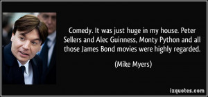 ... and all those James Bond movies were highly regarded. - Mike Myers