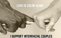 Love is color blind. I support Interracial Couples.