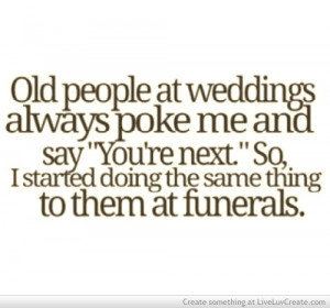 ... , funny, girls, hahaha, life, old people, quote, quotes, wedding