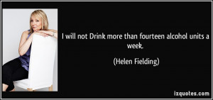 will not Drink more than fourteen alcohol units a week. - Helen ...