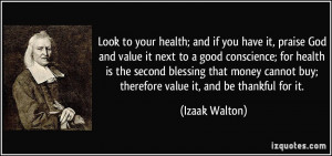 Look to your health; and if you have it, praise God and value it next ...