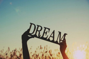 What are some of your big dreams?