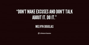 quote-Melvyn-Douglas-dont-make-excuses-and-dont-talk-about-80728.png