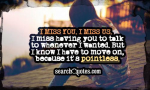 ... wanted. But I know I have to move on, because it's pointless