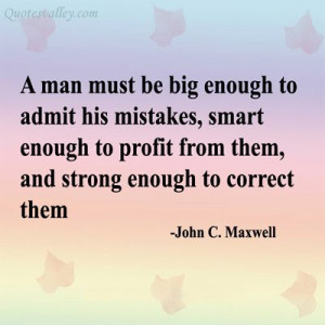 Man Must Be Big Enough To Admit His Mistakes