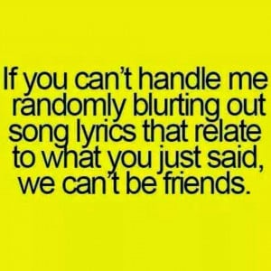 ... song lyrics that relate to what you just said, we can't be friends