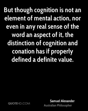 But though cognition is not an element of mental action, nor even in ...