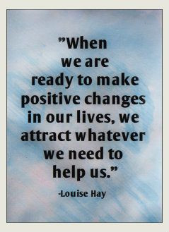 When we are ready to make positive changes in our lives, we attract ...