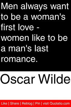 ... love - women like to be a man's last romance. #quotations #quotes More