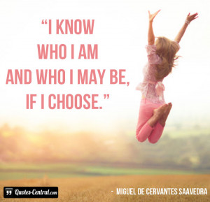 know who I am and who I may be, if I choose.