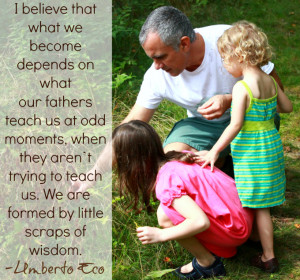 believe that what we become depends on what our fathers teach us at ...