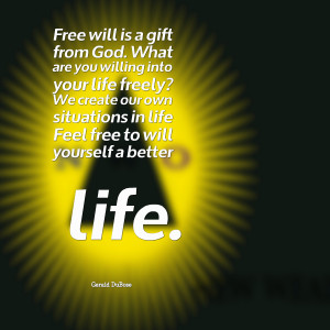 Quotes Picture: free will is a gift from god what are you willing into ...