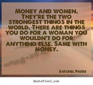Satchel Paige picture quotes - Money and women. they're the two ...