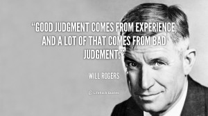 Good Judgment Comes From Experience