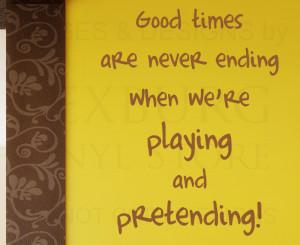 ... Quote Decal Sticker Vinyl Art Good Times Pretending Playroom Nursery
