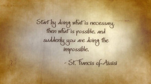 you are doing the impossible quot St Francis of Assisi catholic