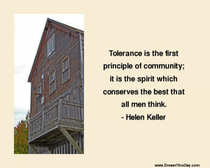 Tolerance is the first principle of community ;