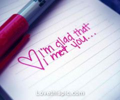 love it i m glad that i met you
