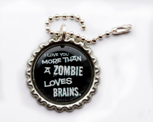 Cute Zombie Love Quotes Funny zombie bottlecap keyring