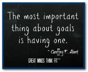 The most important thing about goals is having one.