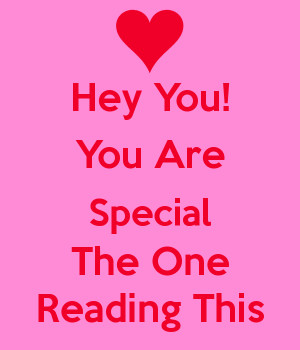 Hey You! You Are Special The One Reading This