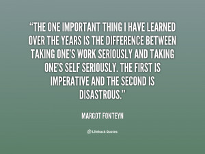 quote-Margot-Fonteyn-the-one-important-thing-i-have-learned-85744.png