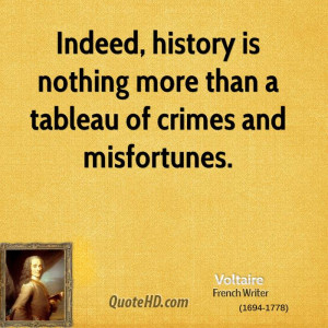... , history is nothing more than a tableau of crimes and misfortunes