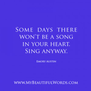 Some days there won't be a song in your heart.