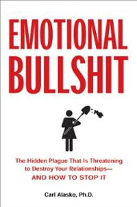 Emotional Bullshit: The Hidden Plague that Is Threatening to Destroy ...