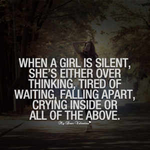 When A Girl Is Silent, She Either Over Thinking, Tired Of Waiting ...