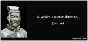 All warfare is based on deception. - Sun Tzu
