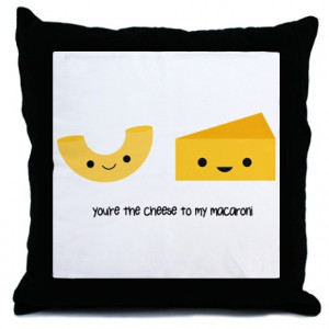 you are the cheese to my macaroni quote