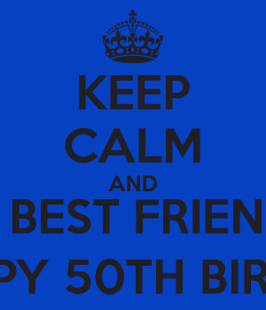 KEEP CALM AND WISH MY BEST FRIEND DANNy A HAPPY 50TH BIRTHDAY