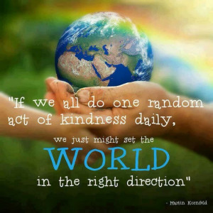 If we all do one random act of kindness daily, we just might set the ...