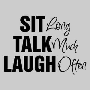 Sit long, Talk much, Laugh often... Family Wall Quotes Words Sayings ...