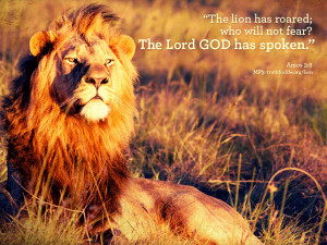 Amos 3:8: A lion has roared! Who will not fear? The Lord God has ...