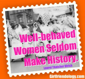 Women's History Month – 'Well-behaved Women Seldom Make History'
