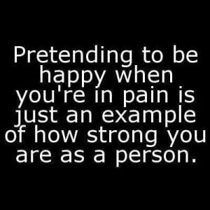 ... to be happy when you're in pain is an example of how strong you are
