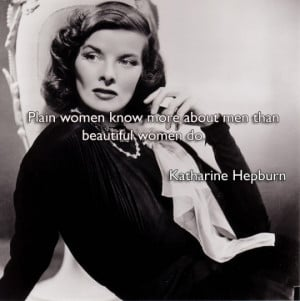 Plain women know more about men than beautiful women do.